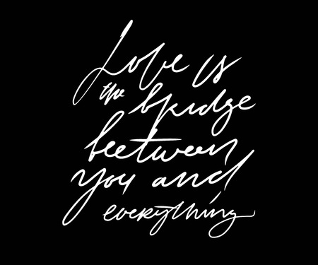 Hatnd lettering love quote for your design. Love is a bridge between you and everything