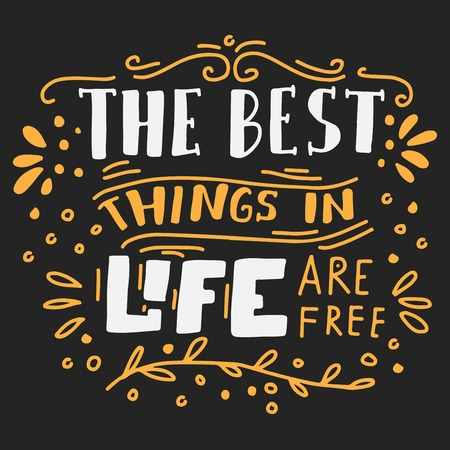 The best things in life are free. Hand lettering motivation quote for your design