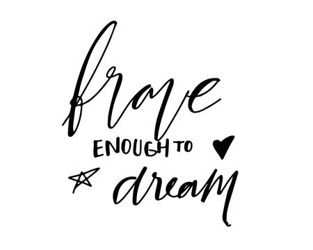 Brave enough to dream. Hand lettering for your design. Vector illustration Ilustração