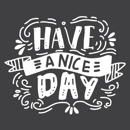 Have a nice day hand lettering vintage quote for your design.