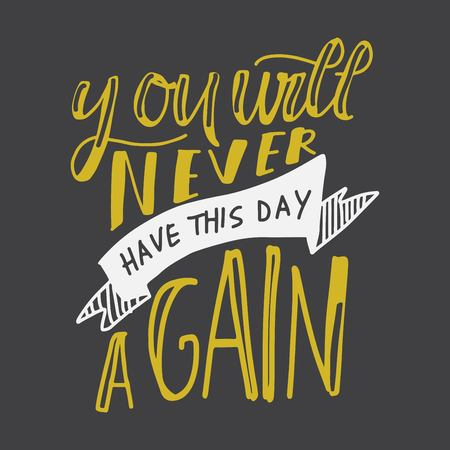 You will never have this day again. Hand lettering for your design.