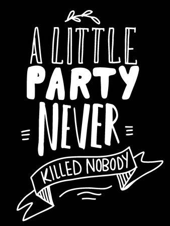 Little party never killed nobody. Hand lettering illustration for your design