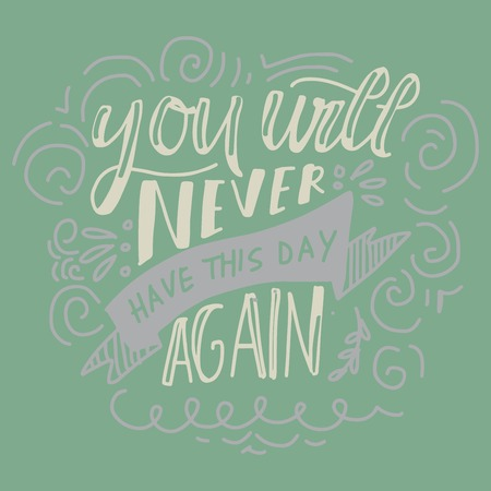 You will never have this day again. Hand lettering for your design. Vector illustration 일러스트