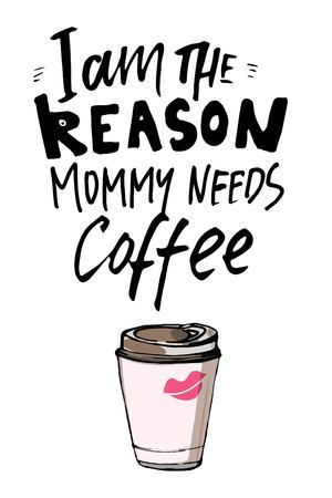 Baby t-shirt hand lettering  quote for your design. I am the reason mommy needs coffee.