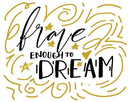 Brave enough to dream. Hand lettering for your design. Vector illustration
