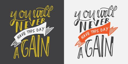 You will never have this day again. Hand lettering for your design. Vector illustration Vettoriali