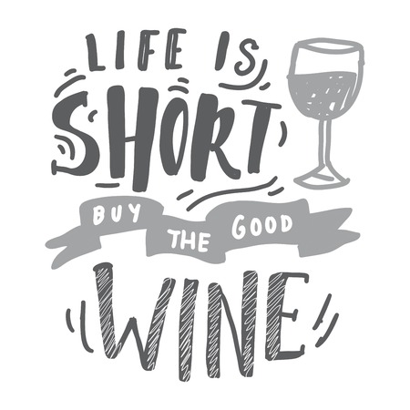 Life is short, buy the good wine . Hand lettering banner for your design Illustration