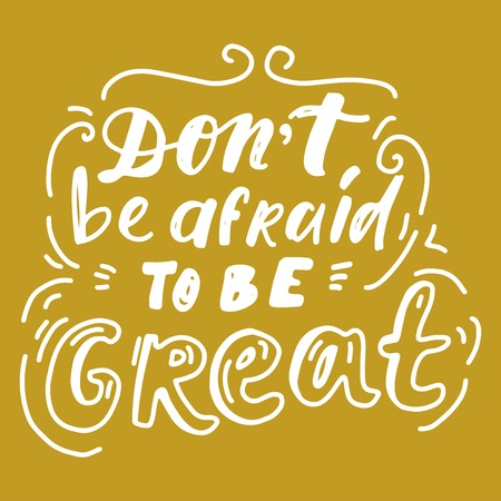 Don't be afraid to be great. Hand lettering for your design. Motivation quote