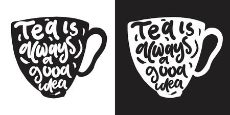 tea is always a good idea. Hand lettering for your design. Vector illustration
