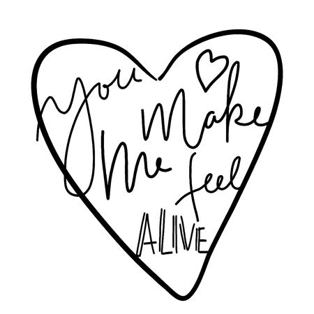 You make me feel alive. Motivating hand lettering quote about love.