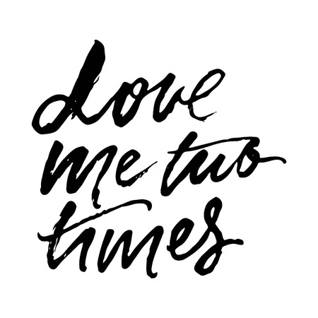 Love  me two times.motivational quotes about love. Hand lettering and custom typography for your design Illustration
