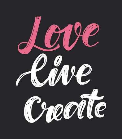 Love, live, create. Hand lettering for your design. Vector illustration
