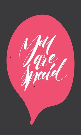 You are special to me. Hand lettering compliment quote for your design