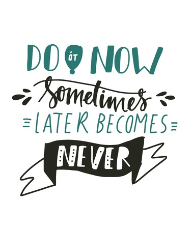 Do it now. Sometimes later becomes never.Hand lettering motivation quote for your design Vettoriali