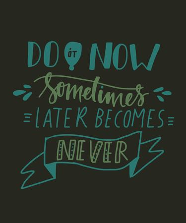 Do it now. Sometimes later becomes never.Hand lettering motivation quote for your design