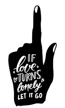 If love turns lonely, let it go. Hand lettering for your design