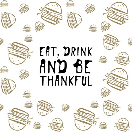 Eat, drink and be thankful. Food background. Burgers hand drawn illustration for your design: wallpaper, menu, textile