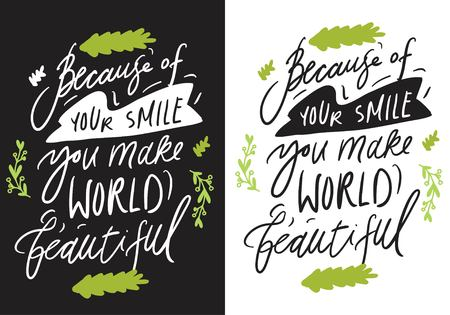 Because of your smile, you make world beautiful. Smile quote for your design. Hand lettering