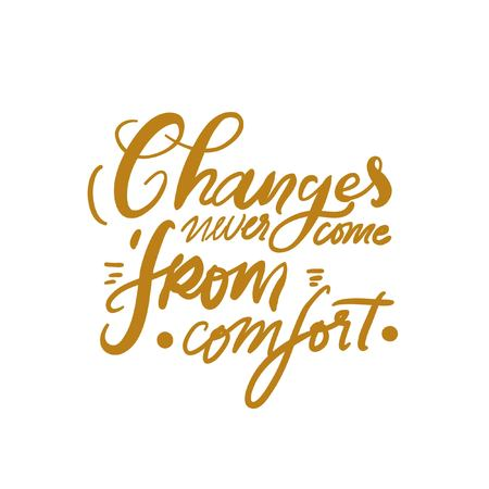 Changes never come from comfort. Hand lettering for you. Motivation quote. Illustration
