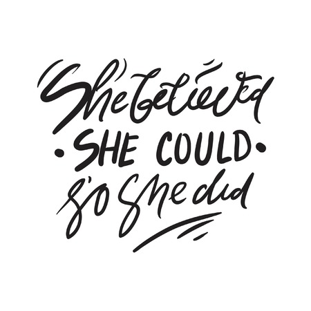 She believed she could, so she did. Motivation inspiration  hand lettering quotes for your design:posters, illustrations