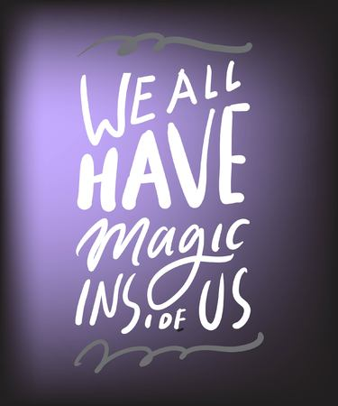 We all have magic inside us.Magic quotes set for your design: posters, cards. Hand lettering illustrations