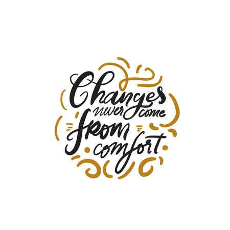 Changes never come from comfort. Hand lettering for you. Motivation quote.
