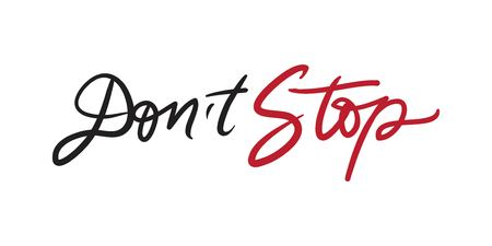 Dont stop. Motivation quote for your designposters, illustration Illustration