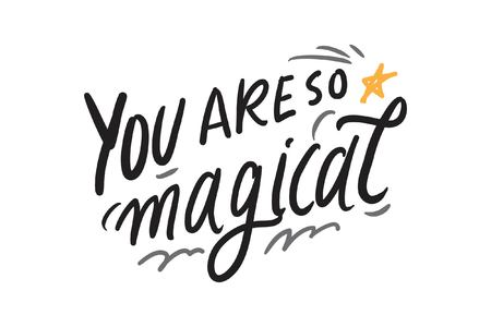 You are so magical. Magic quotes set for your design: posters, cards. Hand lettering illustrations