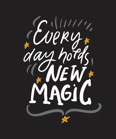 Every day holds a new magic. Magic quotes set for your design: posters, cards. Hand lettering illustrations