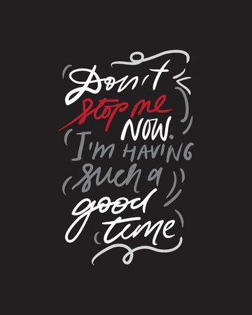 Do not stop me now. I'm having such a good time. Motivation quote for your designposters, illustration