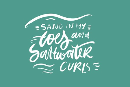 Sand in my toes and saltwater curls. Summer quote hand lettering for your design: poster, card 矢量图像