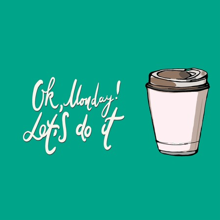 Ok, Monday! Let's do it. Motivation card for your design. Coffee cup