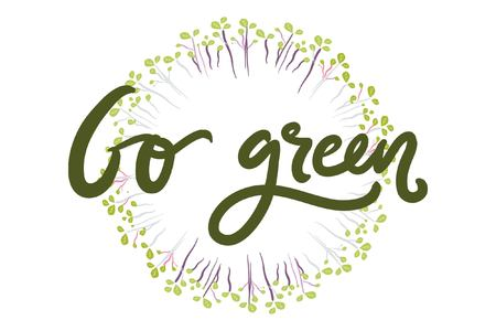Go green. Hand lettering motivation quote for your design. Microgreen illustration