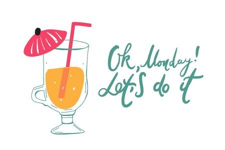 Ok, Monday! Let's do it. Motivation card for your design. Cocktail illustration