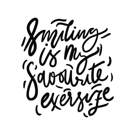 Smiling is my favorite exercise. Hand lettering quote for your design. Motivation quote