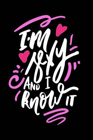 I am sexy and I know it. Hand lettering sexy quotes for your design: posters, banners, cards