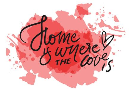 Home is where the love is. hand lettering for your design: card, banner 矢量图像