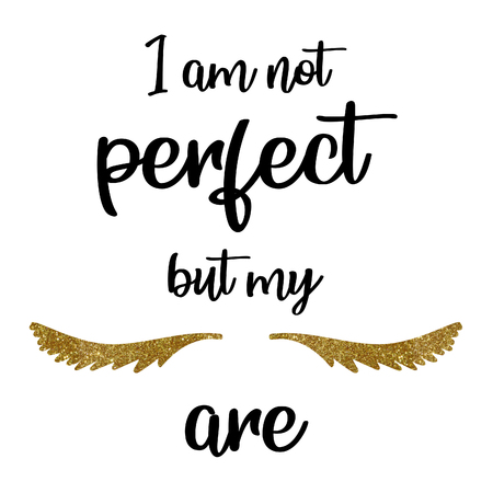 Calligraphy phrase for lash makers.Lashes quote. Calligraphy phrase for gift cards, decorative cards, beauty blogs. I'm not perfect but my lash are.Gold glitter lashes. Shine lashes 스톡 콘텐츠 - 115347405