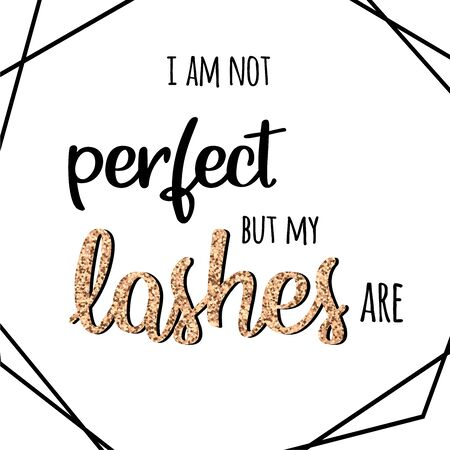 Calligraphy phrase for lash makers.Lashes quote. I am not perfect but my lashes are. Gold glitter lashes. Shine lashes