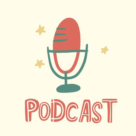 podcast. hand drawing lettering, cartoon microphone. flat vector illustration.
