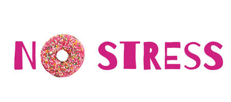 Pink Inscription NO STRESS on white background. Letter O is made of donut in strawberry glaze with sprinkling. Concept of getting pleasure from junk food, jamming stress, following your desires