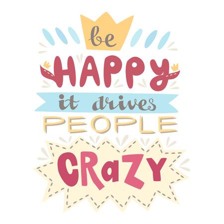 Hand gezeichnet Beschriftung Plakat. Sei glücklich es macht Leute verrückt. Inspirierende kreative Motivation finden. Diese Abbildung kann als Plakat, Print, Grußkarten, T-Shirt Design verwendet werden. Vektorgrafik