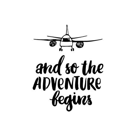 그래서 모험이 시작됩니다. 비문 손으로 그리기 흰색 배경에 잉크의 비행기. 벡터 이미지입니다. 그것은 웹 사이트 디자인, 문서, 전화 케이스, 포스터,