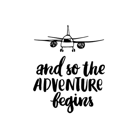 And so the adventure begins. The inscription  hand-drawing with airplane of  ink on a white background. Vector Image. It can be used for website design, article, phone case, poster, t-shirt, mug etc. Ilustração