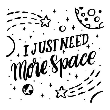 방금 더 많은 공간이 필요해. 블랙 잉크의 견적 손을 그리기. 벡터 이미지입니다. 그것은 웹 사이트 디자인, 기사, 전화 케이스, 포스터, 티셔츠, 얼굴 등 사용할 수 있습니다.