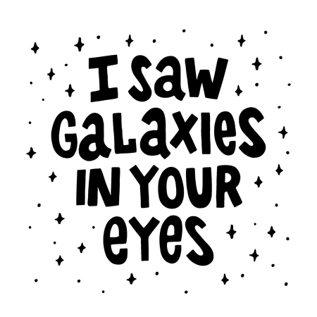 galaxies: I saw galaxies in your eyes. The quote hand-drawing of black ink. Vector Image. It can be used for website design, article, phone case, poster, t-shirt, mug etc.