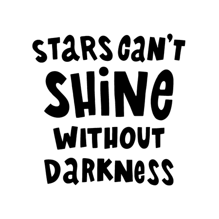 darkness: Stars cant shine without darkness. The quote hand-drawing of black ink. Vector Image. It can be used for website design, article, phone case, poster, t-shirt, mug etc.
