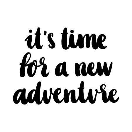 """The hand-drawing inscription: """"it's time for a new adventure"""", of black ink on a white background. Made in the technique of brush lettering trend. Vector Image."""