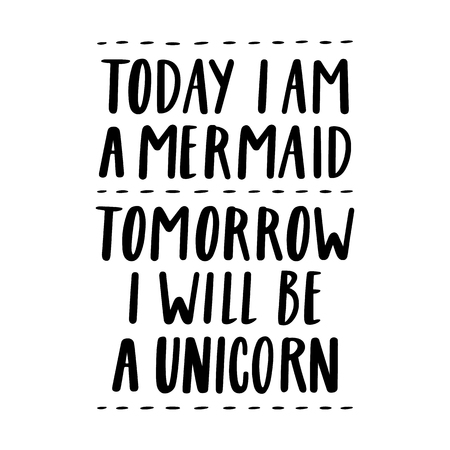 Today i am a mermaid, tomorrow i will be a unicorn. The quote hand-drawing of black ink. Illustration