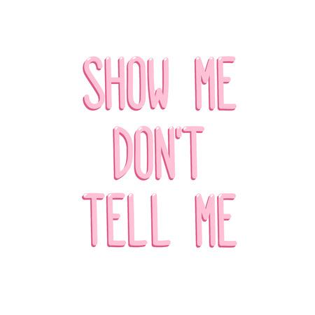 """La cita """"Muéstrame, no me digas"""" sobre un fondo blanco. Se puede utilizar para el diseño del sitio web, artículo, caja del teléfono, póster, camiseta, taza, etc. Foto de archivo - 80959562"""